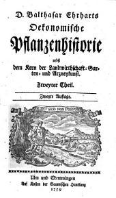 D. Balthasar Erhart Oekonomische Pflanzenhistorie nebst dem Kern der Landwirtschaft-Garten-und Arzneykunst: Zweyter Theil, Band 2