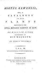 Hortus Kewensis: Diadelphia - Cryptogamia, Volume 3