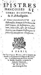 Epistres françoises et libres discours du Sr. d'Audiguier: Volume 1