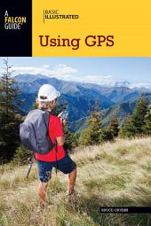 Basic Illustrated Using GPS: Edition 3