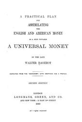A Practical Plan for Assimilating the English and American Money: As a Step Towards a Universal Money