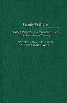Family Welfare  Gender  Property  and Inheritance since the Seventeenth Century PDF