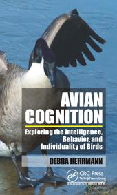 Avian Cognition: Exploring the Intelligence, Behavior, and Individuality of Birds