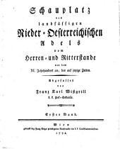 Schauplatz des landsässigen nieder-oesterreichischen Adels vom Herren- und Ritterstande von dem XI.Jahrhundert an,bis auf jetzige Zeiten: Bd.I-V., Band 1