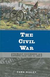 The Civil War: Primary Documents on Events from 1860 to 1865