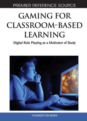 Gaming for Classroom Based Learning  Digital Role Playing as a Motivator of Study PDF