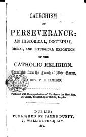 Catechism of Perseverance: an historical, doctrinal, moral and liturgical exposition of the Catholic religion. Translated ... by F. B. Jamison