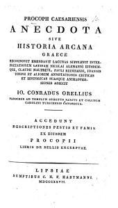 Procopii Caesariensis Anecdota, sive historia arcana. Græce recognovit, emendavit, lacunas supplevit, interpretationem Latinam N. Alemanni ejusdemque, C. Maltreti, P. Reinhardi, J. Toupii et aliorum annotationes criticas et historicas suasque animadversiones adjecit J. C. Orellius ... Accedunt descriptiones pestis et famis ex ejusdem Procopii libris de bellis excerptæ. Gr. and Lat