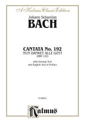 Cantata No. 192 -- Nun danket alle Gott (BWV 192): For Solo, SATB Chorus/Choir with German Text and English Text in Preface (Choral Score)