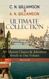 C. N. WILLIAMSON & A. N. WILLIAMSON Ultimate Collection: 30+ Mystery Classics & Adventure Novels in One Volume (Illustrated): Where the Path Breaks, A Soldier of the Legion, The Girl Who Had Nothing, It Happened in Egypt, The Port of Adventure, The Guests of Hercules, Lord John in New York, The Castle of the Shadows and more