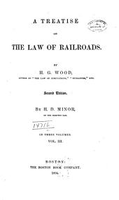 A Treatise on the Law of Railroads: Volume 3
