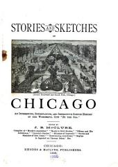 "Stories and Sketches of Chicago: An Interesting, Entertaining, and Instructive Sketch History of the Wonderful City ""by the Sea"""