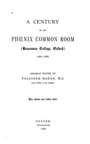 A Century of the Phoenix Common Room  Brasenose College  Oxford  1786 1886     PDF