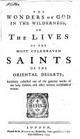 The Wonders of God in the Wilderness  Or  the Lives of the Most Celebrated Saints of the Oriental Desarts      Collected Out of the     Works of the Holy Fathers  Etc   By R  Challoner   PDF