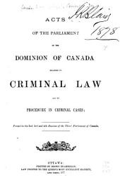 Acts of the Parliament of the Dominion of Canada Relating to Criminal Law and to Procedure in Criminal Cases: Passed in the 2nd, 3rd, and 4th Sessions of the Third Parliament of Canada. [1875-1877]