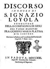 Discorso in onore di S. Ignazio Loyola fondatore della Compagnia di Gesu del padre maestro fra Gioseffo Maria Platina min. convent. recitato in Padova nell'occasione del provinciale capitolo l'anno 1721