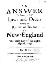An answer to several new laws and orders made by the rulers of Boston in New-England, 1677, by G.F.