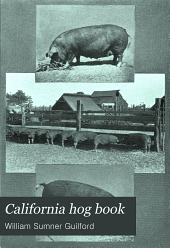 California Hog Book: A Compilation of Information about Hogs Applied to California Conditions