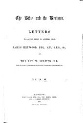 The Bible and Its Revisers. Letters To, and in Reply to Letters From, J. Heywood ... and the Rev. W. Selwyn ... By: Issue 1000
