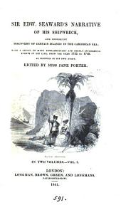 Sir Edward Seaward's narrative of his shipwreck, and consequent discovery of certain islands in the Caribbean Sea. Ed. [or rather written] by J. Porter