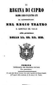 La regina di Cipro: dramma lirico in quattro atti : da rappresentarsi nel Regio Teatro il carnovale del 1845 - 46