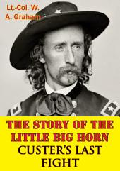 The Story Of The Little Big Horn — Custer's Last Fight