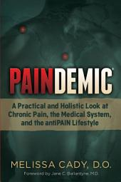 Paindemic: A Practical and Holistic Look at Chronic Pain, the Medical System, and the antiPAIN Lifestyle