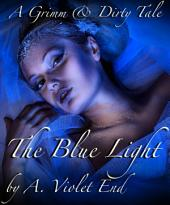 The Blue Light: A Grimm and Dirty Sex Tale