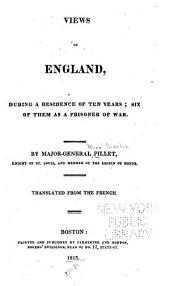 Views of England: During a Residence of Ten Years; Six of Them as a Prisoner of War