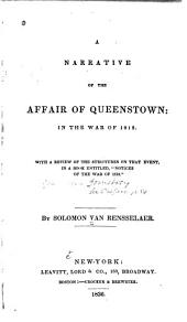 "A narrative of the affair of Queenstown: in the war of 1812. With a review of the strictures on that event, in a book entitled, ""Notices of the war of 1812""."