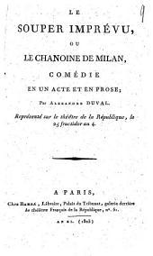 Le souper imprévu, ou Le chanoine de Milan: comédie en un acte et en prose