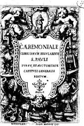 CAEREMONIALE CLERICORVM REGVLARIVM S. PAVLI IVSSV, ET AVCTORITATE CAPITVLI GENERALIS EDITVM