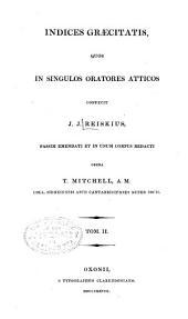 Indices graecitatis, quos in singulos oratores atticos: Volume 2
