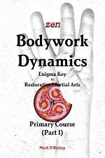 Zen Bodywork Dynamics, Enigma Key to Restorative Martial Arts: Primary Course (Part 1)