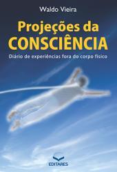 Projeções da consciência: Diário de experiências fora do corpo