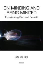 On Minding and Being Minded: Experiencing Bion and Beckett