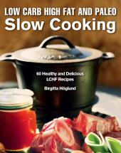 Low Carb High Fat and Paleo Slow Cooking: 60 Healthy and Delicious LCHF Recipes