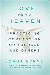Love From Heaven: Practicing Compassion for Yourself and Others