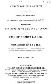 Substance of a Speech: Delivered in the General Assembly, on Wednesday the Twenty-second of May, 1839, Respecting the Decision of the House of Lords on the Case of Auchterarder