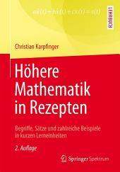Höhere Mathematik in Rezepten: Begriffe, Sätze und zahlreiche Beispiele in kurzen Lerneinheiten, Ausgabe 2