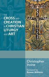 The Cross and Creation in Liturgy and Art