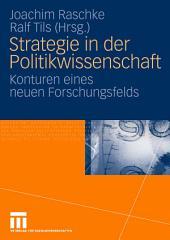 Strategie in der Politikwissenschaft: Konturen eines neuen Forschungsfelds