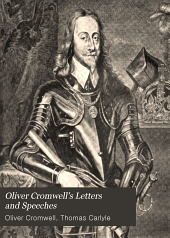 Oliver Cromwell's Letters and Speeches: With Elucidations, Volume 9