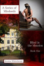 Blind in the Mansion Book One: A Series Of Misdeeds (Billionaire, BDSM, Erotic Romance)