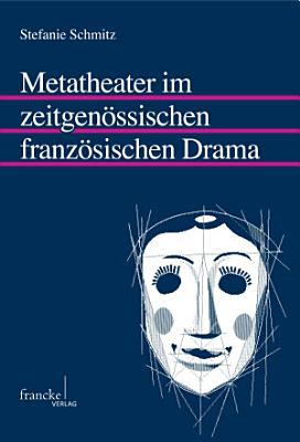Metatheater im zeitgen  ssischen franz  sischen Drama PDF