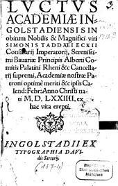 Luctus academiae Ingolstadiensis in obitum ... Sim. Tadd. Eckii