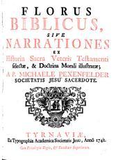 Florus Biblicus: sive, Narrationes ex historia Sacra Veteris Testamenti selectae, & doctrine morali illustratae