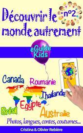 Découvrir le monde autrement n°2: Voyagez avec votre enfant et ouvrez lui l'esprit! Brésil, Canada, Roumanie, Thaïlande, Egypte, Australie
