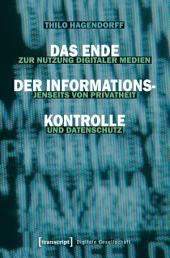 Das Ende der Informationskontrolle: Zur Nutzung digitaler Medien jenseits von Privatheit und Datenschutz