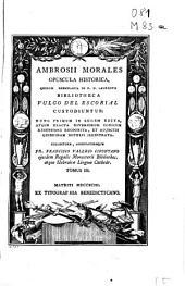 Ambrosii Morales Opuscula historica, quorum exemplaria in R.D. Laurentii Bibliotheca, vulgo del Escorial custodiuntur ...: Volume 3